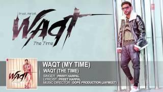 Waqt Full Song (Official) Preet Harpal | Album: Waqt
