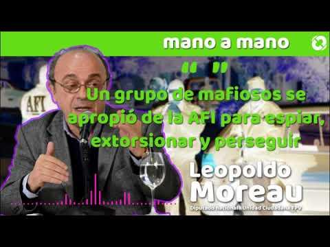 """Leopoldo Moreau: """"Un grupo de mafiosos se apropió de la AFI para espiar, extorsionar y perseguir"""""""