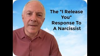 "The ""I Release You"" Response To A Narcissist"