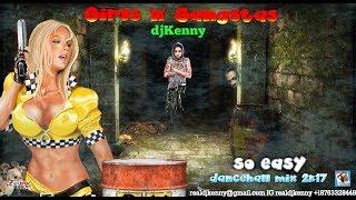 DJ KENNY GIRLS 'N' GANGSTAS SO EASY DANCEHALL MIX SEP 2K17