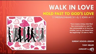 SUNDAY SCHOOL LESSON, JANUARY 6, 2019, Walk in Love, HOLD FAST TO GOD'S LOVE, 2 THES; 2 JOHN 4-11