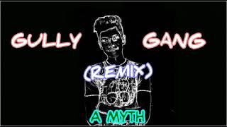 GULLY GANG (REMIX) | A MYTH | HIP HOP 2018