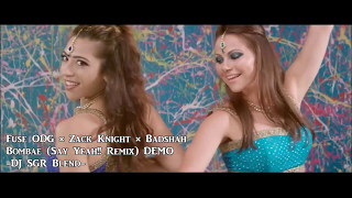 FUSE ODG × ZACK KNIGHT × BADSHAH - Bombae (Say Yeah!! Remix) - DJ SGR Blend