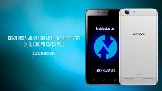 Instalar TWRP RECOVERY/Custom Recovery en el lenovo K5/K5 plus PASO A PASO
