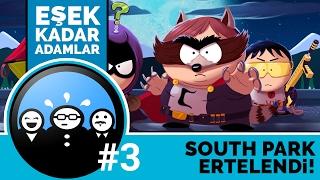 Eşek Kadar Adamlar #3 - South Park: The Fractured but Whole Ertelendi!