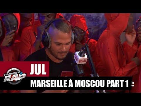 Jul - Freestyle de Marseille à Moscou [Part 1] #PlanèteRap