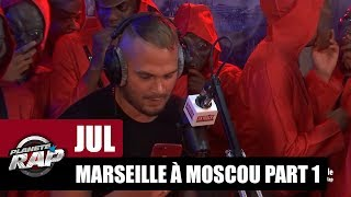 Jul - Freestyle de Marseille à Moscou [Part 1] #PlanèteRap