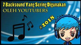 7 Backsound Yang Paling Sering Digunakan Oleh Para Youtubers 2018