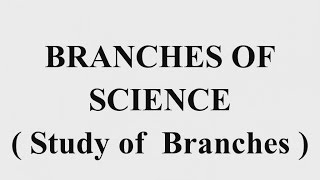 Important Branches Of Sciences | Study Of Sciences | General Science  | SSC | RRB | GROUP EXAMS| IAS