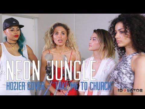 Neon Jungle Hozier Cover-  Take Me to Church - Idolator Sessions