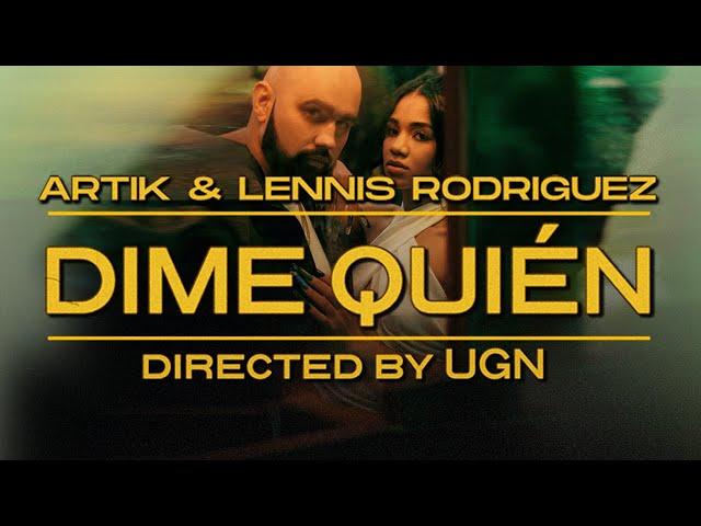 Artik & Lennis Rodriguez - Dime Quién (Official Video)