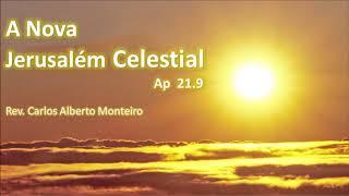 """""""A Nova Jerusalém Celestial""""- Rev. Carlos Alberto Monteiro - 16/06/2019, 18h30."""