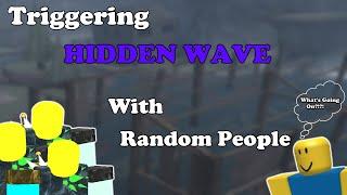 TRIGGERING HIDDEN WAVE With RANDOM PEOPLE    Tower Defense Simulator