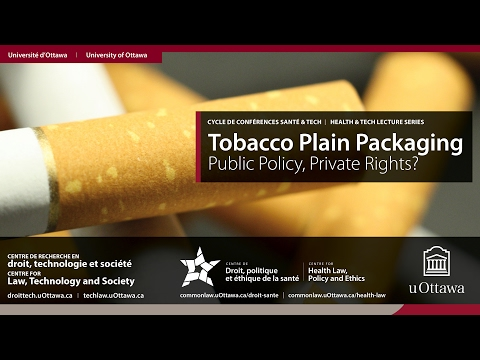 Tobacco Plain Packaging: Public Policy, Private Rights? | 01 . 02 . 2017