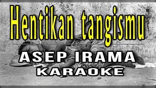 Download Mp3 Karaoke Hentikan Tangismu - Asep Irama