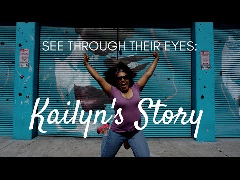 See through their eyes: Kailyn's story