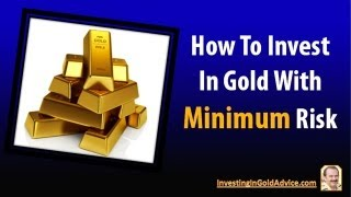 Investing In Gold: How To Invest In Gold With Minimum Risk