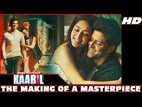 KAABIL - The Making Of a Masterpiece | Hrithik Roshan, Yami Gautam, Sanjay Gupta, Rakesh Roshan