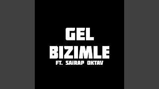 Gel Bizimle feat Şairap Oktav