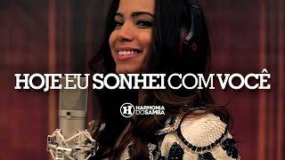 Harmonia do Samba feat. Anitta - Hoje Eu Sonhei Com Você