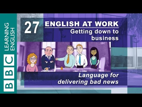Delivering bad news – 27 – English at Work gives you the bad news
