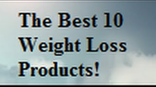 The Top 10 Weight Loss Products - for the best weight loss products watch this!