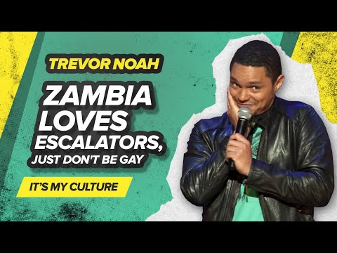 """Zambia loves escalators, just don't be gay"" - TREVOR NOAH (It's My Culture)"