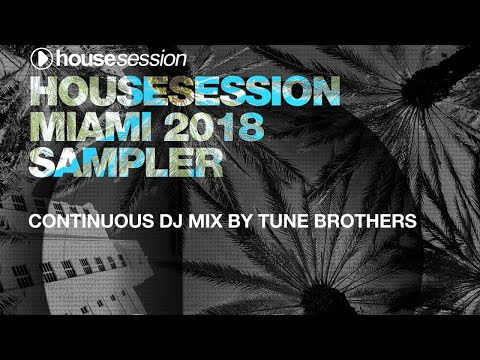 Housesession Miami 2018 Sampler - Continuous DJ Mix by Tune Brothers