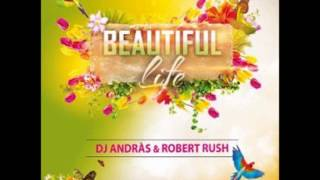 Dj Andràs & Robert Rush - beautiful life (extended mix)
