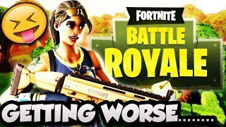 FORTNITE BATTLE ROYALE GAMEPLAY - GETTING WORSE 😅