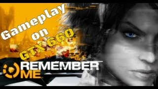 Remember Me (PC) - Gameplay on GTX 660