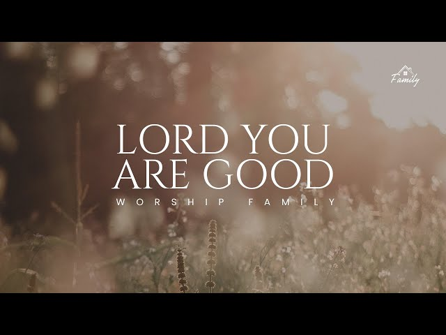 Lord You Are Good - FOLJ Church | Worship Family
