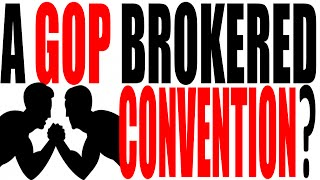 What Is A Brokered Convention?