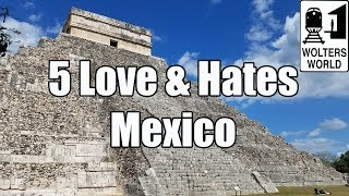 Visit Mexico - 5 Things You Will Love & Hate About Visiting Mexico