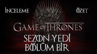 Game of Thrones Sezon 7 Bölüm 1 İnceleme