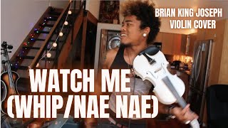 WATCH ME (WHIP/NAE NAE) with BRIANSVIOLIN