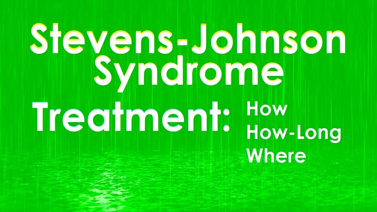 Stevens-Johnson Syndrome: Treatment Time, Types, and Location [Doctor Tutorial]