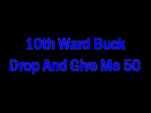 10TH WARD BUCK - DROP AND GIVE ME 50