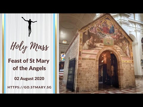 Holy Mass - Feast of St Mary of the Angels - 2 August 2020