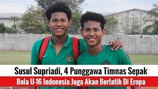 Susul Supriadi, 4 Punggawa Timnas Sepak Bola U-16 Indonesia Juga Akan Berlatih Di Eropa