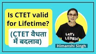क्या हमेशा के लिए valid होगा CTET सर्टिफ़िकेट? Is CTET/TET valid for lifetime?