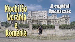 Ucrânia e Romênia (Ep.15) - A capital Bucareste