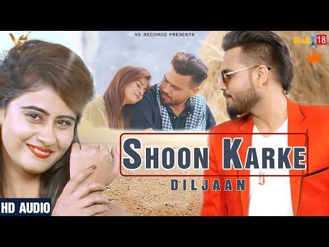Shoon Karke (Full Song 2018) | Diljaan | Latest Punjabi Song 2018 | VS Records