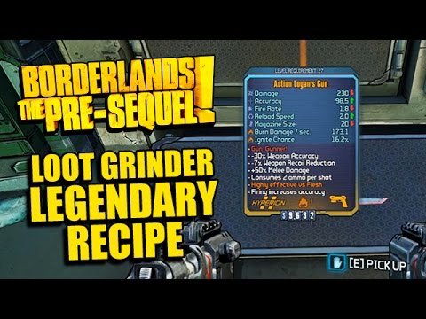 Borderlands: Pre-Sequel! - LOOT GRINDER LEGENDARY Recipe - Make Any Legendary Weapon Type You Want