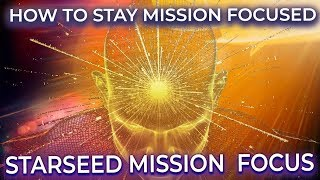 STARSEED MISSION FOCUS! WITH ARCHANGEL MICHAEL ~ How to Stay Mission Focused | DO THIS MEDITATION 7X