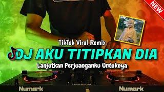 DJ AKU TITIPKAN DIA TIKTOK SLOW REMIX FULLBASS 2021 - DJ AKU BUKAN JODOHNYA