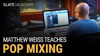 Matthew Weiss Teaches Pop Mixing - Slate Academy