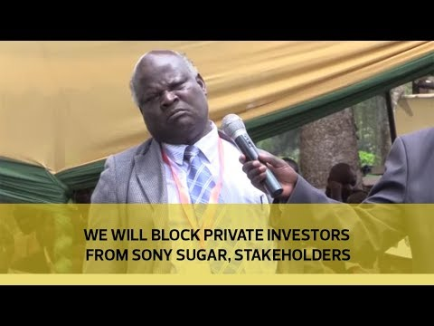 We will block private investors from Sony Sugar - Stakeholders