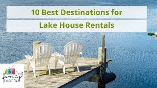 10 Best Destinations for Lake House Rentals | Family Vacation Critic