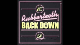 Gambar cover Rubberteeth - Back Down (Original Mix) [JUMP TO THIS]